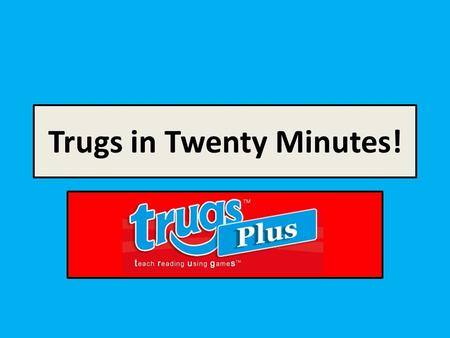 Trugs in Twenty Minutes!. What we'll cover: 1.A reminder of what TRUGS is 2.Logging on 3.How to find your classes 4.How to add vocabulary lists 5.Making.