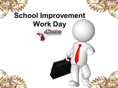 School Improvement Work Day. Continuous School Improvement The Model of Process Cycle for School Improvement provides the foundation to address school.