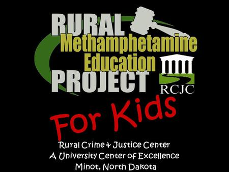 Rural Crime & Justice Center A University Center of Excellence Minot, North Dakota For Kids.