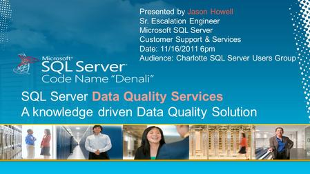 SQL Server Data Quality Services A knowledge driven Data Quality Solution.