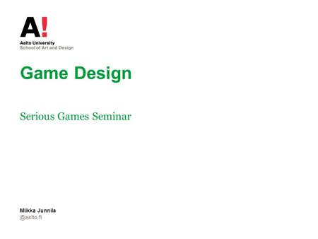 Game Design Serious Games Miikka Junnila.