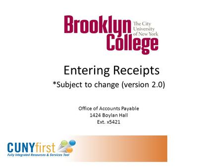 Entering Receipts *Subject to change (version 2.0) Office of Accounts Payable 1424 Boylan Hall Ext. x5421.
