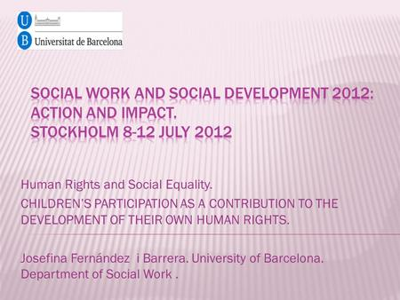 Human Rights and Social Equality. CHILDREN'S PARTICIPATION AS A CONTRIBUTION TO THE DEVELOPMENT OF THEIR OWN HUMAN RIGHTS. Josefina Fernández i Barrera.