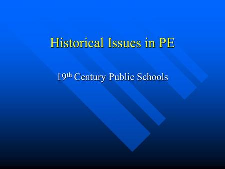 Historical Issues in PE 19 th Century Public Schools.