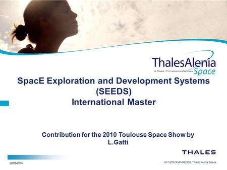 08/06/2010 SpacE Exploration and Development Systems (SEEDS) International Master 1 2/20/2008, Thales Alenia Space All rights reserved, Contribution for.