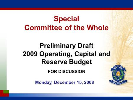 Special Committee of the Whole Preliminary Draft 2009 Operating, Capital and Reserve Budget FOR DISCUSSION Monday, December 15, 2008.