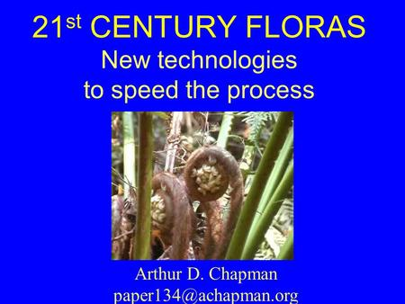 21 st CENTURY FLORAS New technologies to speed the process Arthur D. Chapman