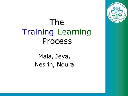 The Training-Learning Process Mala, Jeya, Nesrin, Noura.
