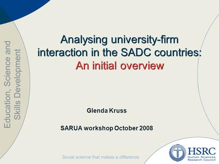 Analysing university-firm interaction in the SADC countries: An initial overview Glenda Kruss SARUA workshop October 2008.