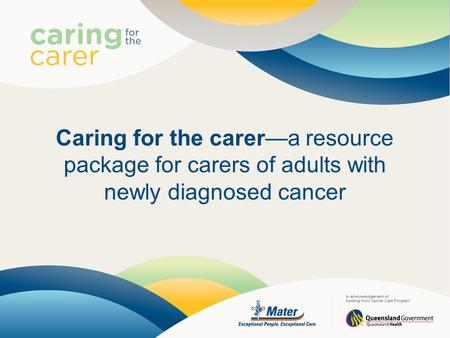 Caring for the carer—a resource package for carers of adults with newly diagnosed cancer.