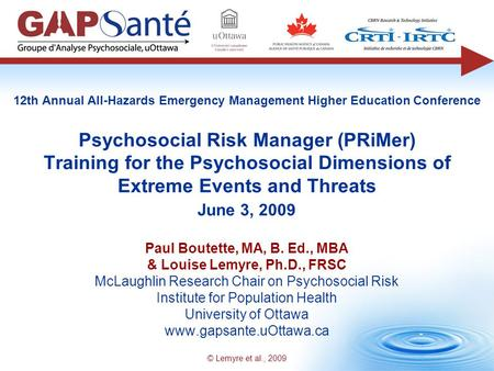 © Lemyre et al., 2009 Paul Boutette, MA, B. Ed., MBA & Louise Lemyre, Ph.D., FRSC McLaughlin Research Chair on Psychosocial Risk Institute for Population.