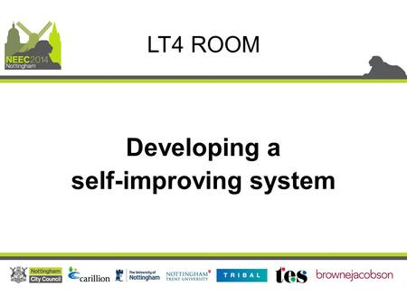 Developing a self-improving system LT4 ROOM. Creating a Self Improving System Sarah Heesom – Teaching School Director Rebecca Meredith – NLE & Executive.