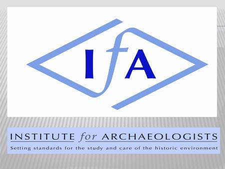 Recently.... The IfA has began a major new initiative to establish an Academic Special Interest Group (SIG) The IfA Registered Organisations Committee.