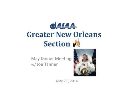 Greater New Orleans Section May Dinner Meeting w/ Joe Tanner May 7 th, 2014.