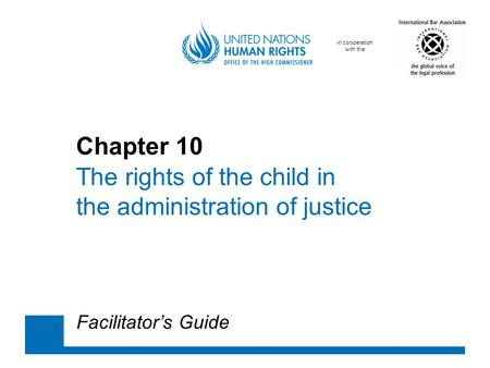In cooperation with the Chapter 10 The rights of the child in the administration of justice Facilitator's Guide.