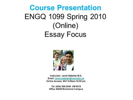 Course Presentation ENGQ 1099 Spring 2010 (Online) Essay Focus Instructor: Janet Webster M.A.