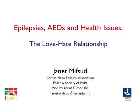 Caritas Malta Epilepsy Association Epilepsies, AEDs and Health Issues: The Love-Hate Relationship Janet Mifsud Caritas Malta Epilepsy Association Epilepsy.