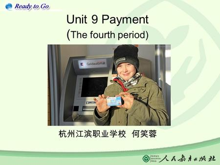Unit 9 Payment ( The fourth period) 杭州江滨职业学校 何笑蓉.