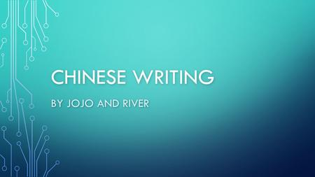 CHINESE WRITING BY JOJO AND RIVER HISTORY OF CHINESE WRITING Chinese writing is called Calligraphy Chinese writing started 3,OOO years ago Chinese writing.