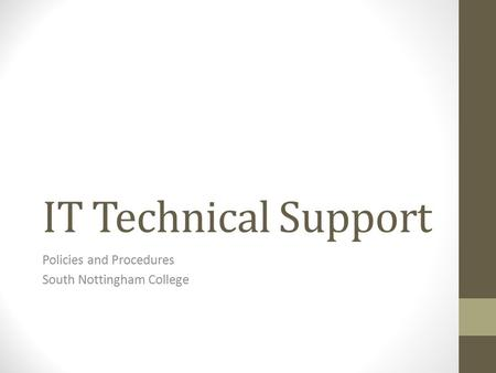 IT Technical Support Policies and Procedures South Nottingham College.