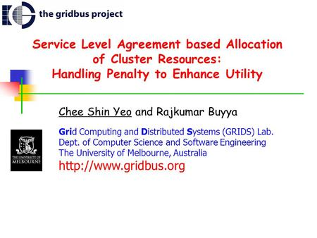 Service Level Agreement based Allocation of Cluster Resources: Handling Penalty to Enhance Utility Chee Shin Yeo and Rajkumar Buyya Grid Computing and.