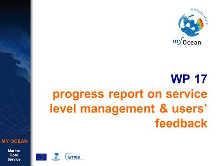 Marine Core Service MY OCEAN WP 17 progress report on service level management & users' feedback.
