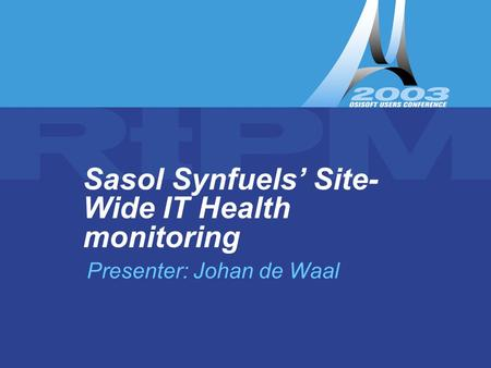 Copyright Sasol Synfuels Sasol Synfuels' Site-Wide IT Health monitoring 1 Presenter: Johan de Waal.
