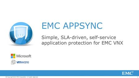 1© Copyright 2013 EMC Corporation. All rights reserved. EMC APPSYNC Simple, SLA-driven, self-service application protection for EMC VNX.