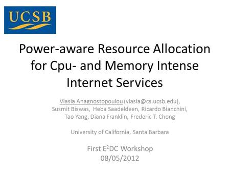Power-aware Resource Allocation for Cpu- and Memory Intense Internet Services Vlasia Anagnostopoulou Susmit Biswas, Heba Saadeldeen,