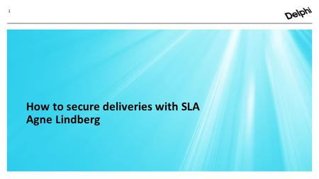 1 How to secure deliveries with SLA Agne Lindberg.