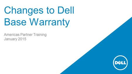 Changes to Dell Base Warranty Americas Partner Training January 2015.