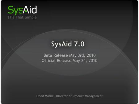 29 Oded Moshe, Director of Product Management Beta Release May 3rd, 2010 Official Release May 24, 2010.