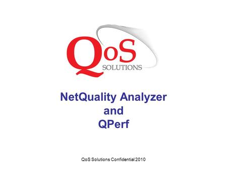 QoS Solutions Confidential 2010 NetQuality Analyzer and QPerf.
