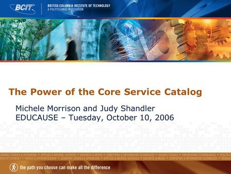 The Power of the Core Service Catalog Michele Morrison and Judy Shandler EDUCAUSE – Tuesday, October 10, 2006.