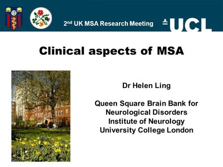Dr Helen Ling Queen Square Brain Bank for Neurological Disorders Institute of Neurology University College London Clinical aspects of MSA 2 nd UK MSA Research.