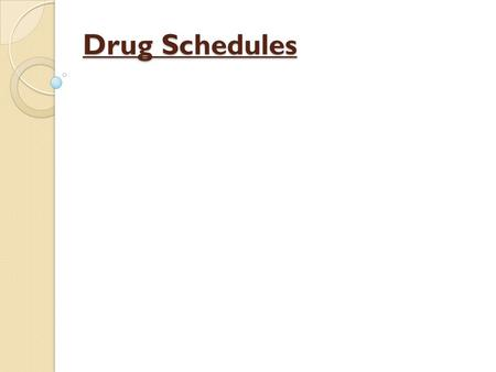 Drug Schedules. Goal: to organize the control of drugs under 5 classifications (schedules of controlled substances) Potential for abuse Accepted medical.
