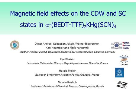 Magnetic field effects on the CDW and SC states in  -(BEDT-TTF) 2 KHg(SCN) 4 Dieter Andres, Sebastian Jakob, Werner Biberacher, Karl Neumaier and Mark.