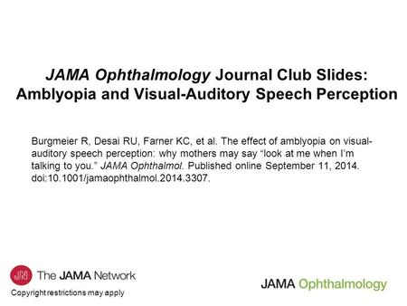 Copyright restrictions may apply JAMA Ophthalmology Journal Club Slides: Amblyopia and Visual-Auditory Speech Perception Burgmeier R, Desai RU, Farner.