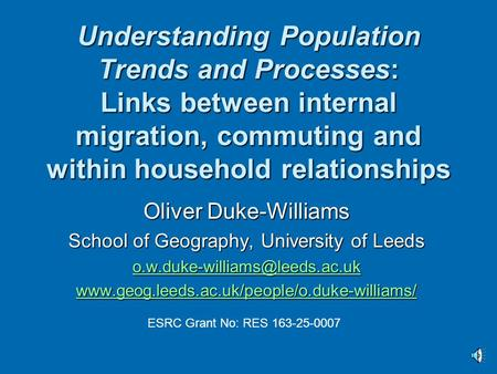 Understanding Population Trends and Processes: Links between internal migration, commuting and within household relationships Oliver Duke-Williams School.