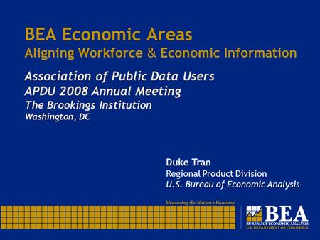 BEA Economic Areas Aligning Workforce & Economic Information Association of Public Data Users APDU 2008 Annual Meeting The Brookings Institution Washington,