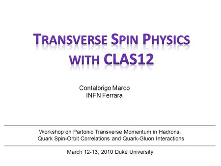 Contalbrigo Marco INFN Ferrara Workshop on Partonic Transverse Momentum in Hadrons: Quark Spin-Orbit Correlations and Quark-Gluon Interactions March 12-13,
