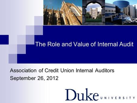 The Role and Value of Internal Audit Association of Credit Union Internal Auditors September 26, 2012.