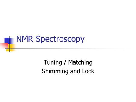 NMR Spectroscopy Tuning / Matching Shimming and Lock.