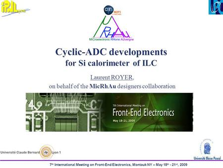 7 th International Meeting on Front-End Electronics, Montauk NY – May 18 th - 21 st, 2009 Cyclic-ADC developments for Si calorimeter of ILC Laurent ROYER,