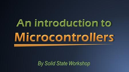 "By Solid State Workshop. ● A microcontroller is an integrated circuit that is programmed to do a specific task. ● Microcontrollers are really just ""mini-computers""."
