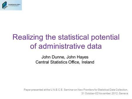 Realizing the statistical potential of administrative data Paper presented at the U.N.E.C.E. Seminar on New Frontiers for Statistical Data Collection,
