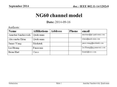 Submission doc.: IEEE 802.11-14/1202r0 September 2014 Amichai Sanderovich, QualcommSlide 1 NG60 channel model Date: 2014-09-16 Authors: