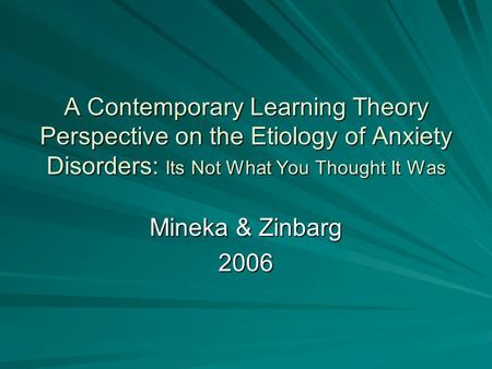 A Contemporary Learning Theory Perspective on the Etiology of Anxiety Disorders: Its Not What You Thought It Was Mineka & Zinbarg 2006.