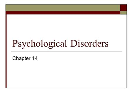 Psychological Disorders Chapter 14. Conceptualizing Psychological Disorders The Medical Model Conceptualizes abnormal behavior as a disease Advantages.