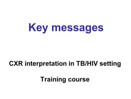 CXR interpretation in TB/HIV setting Training course